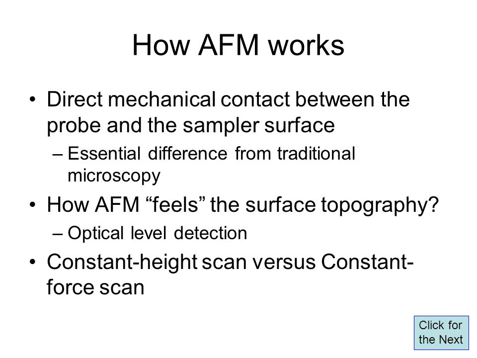 How AFM works Direct mechanical contact between the probe and the sampler surface. Essential difference from traditional microscopy.