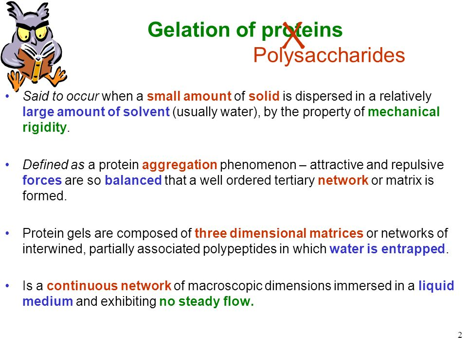 X Gelation of proteins Polysaccharides
