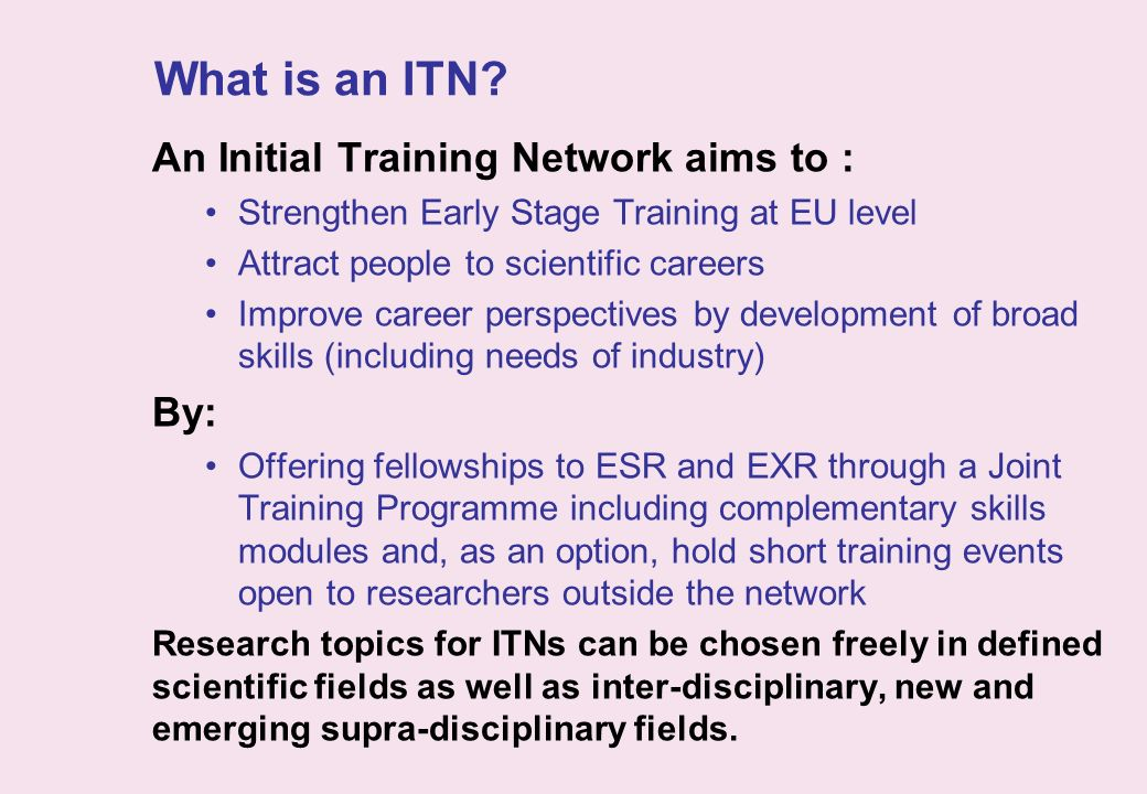 What is an ITN An Initial Training Network aims to : By: