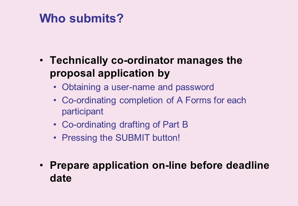 Who submits Technically co-ordinator manages the proposal application by. Obtaining a user-name and password.