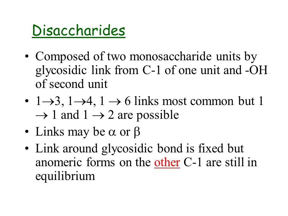 DisaccharidesComposed of two monosaccharide units by glycosidic link from C-1 of one unit and -OH of second unit.