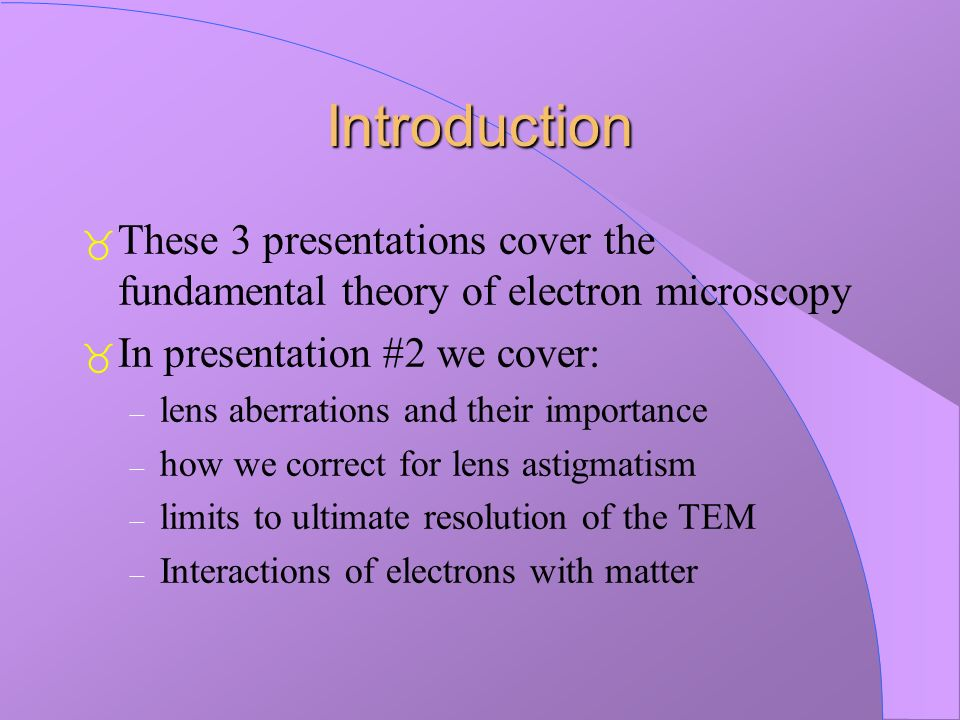 Introduction These 3 presentations cover the fundamental theory of electron microscopy. In presentation #2 we cover:
