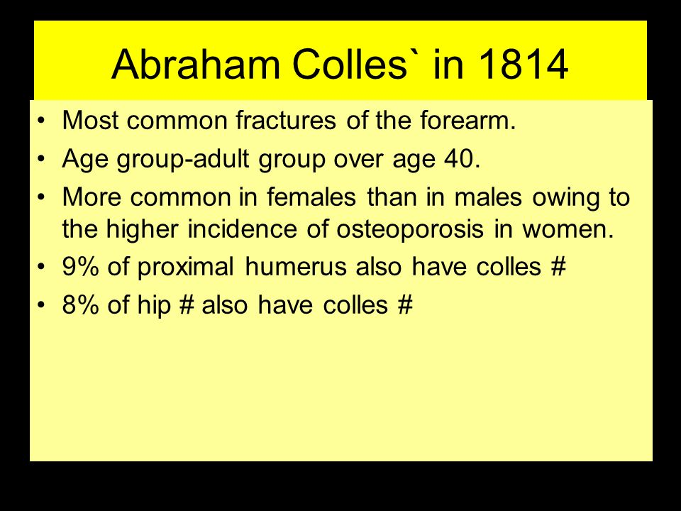 Abraham Colles` in 1814 Most common fractures of the forearm.