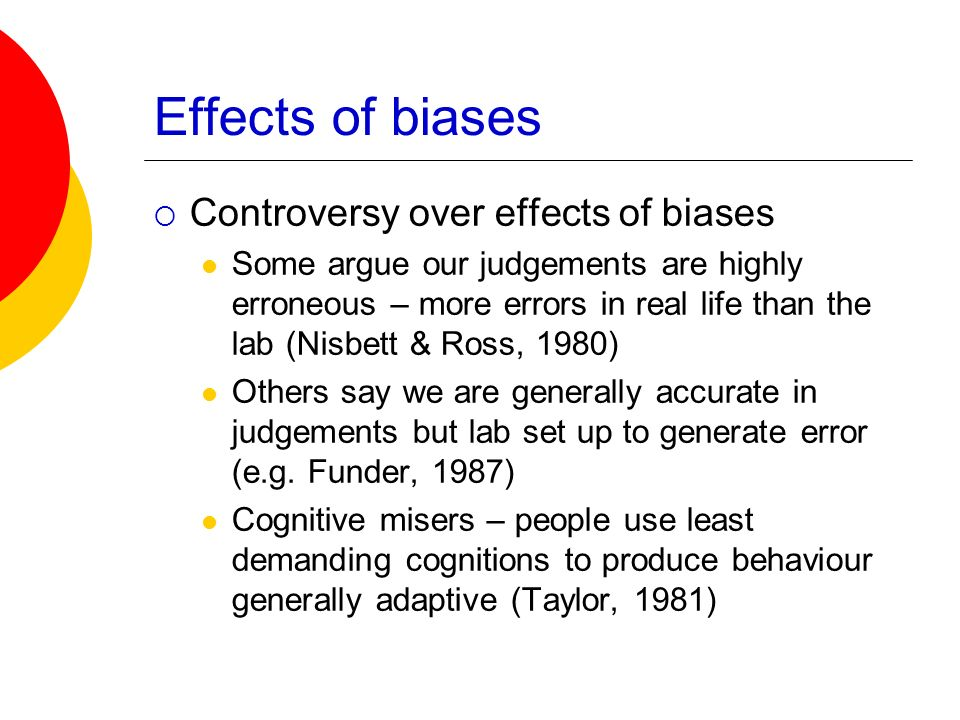 Effects of biases Controversy over effects of biases
