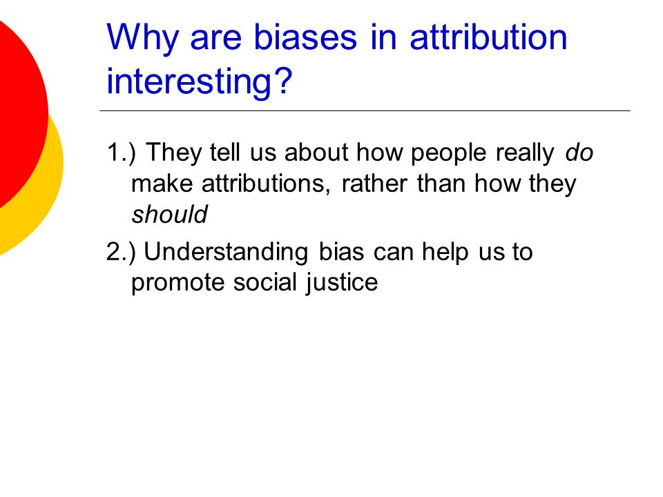 Why are biases in attribution interesting