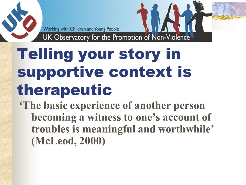 Telling your story in supportive context is therapeutic