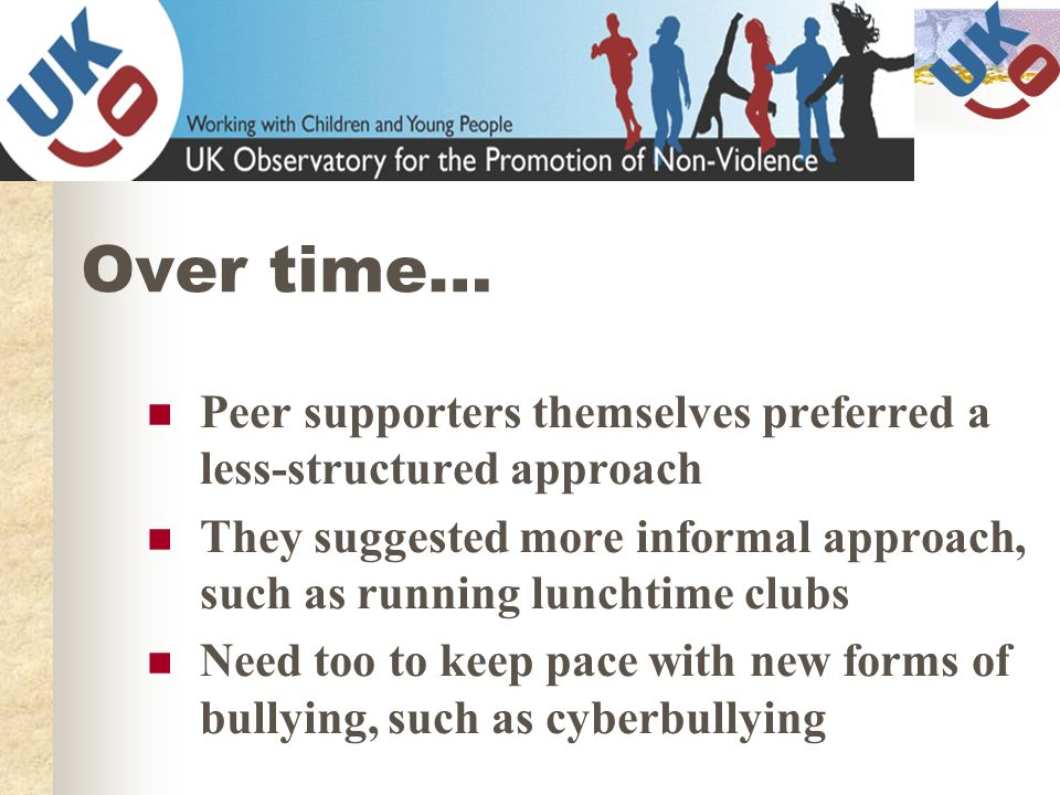 Over time… Peer supporters themselves preferred a less-structured approach. They suggested more informal approach, such as running lunchtime clubs.