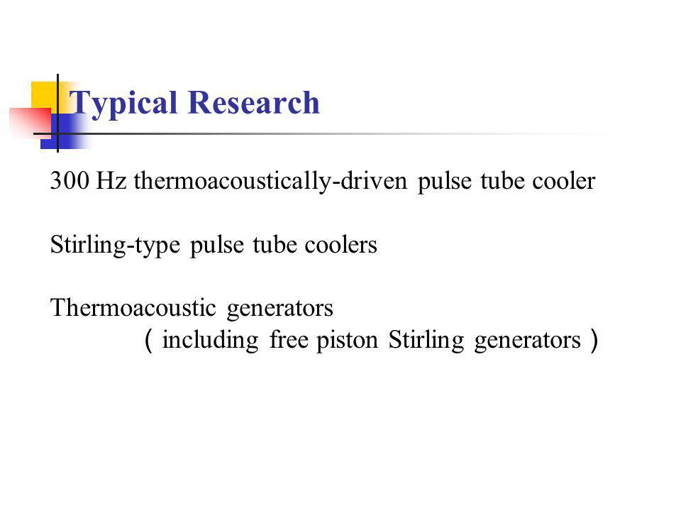 Typical Research 300 Hz thermoacoustically-driven pulse tube cooler