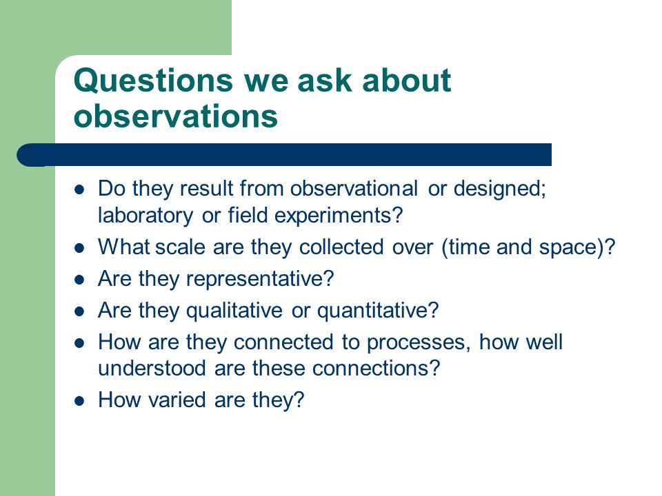 Questions we ask about observations
