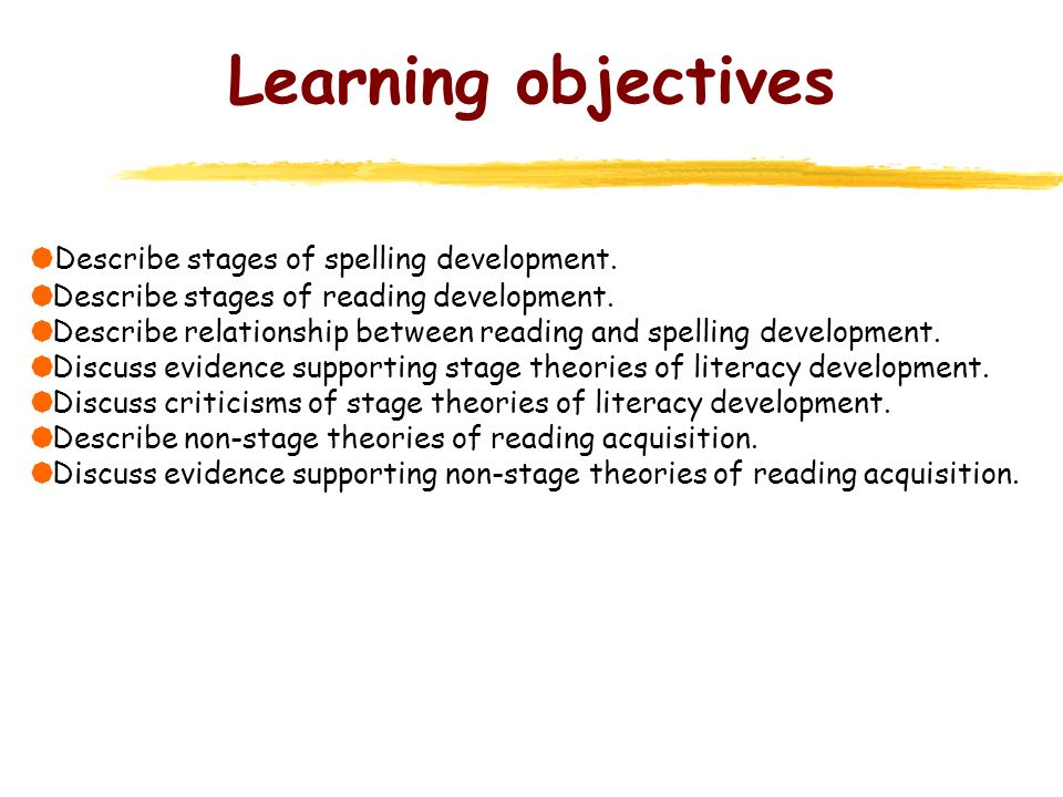 Learning objectives Describe stages of spelling development.