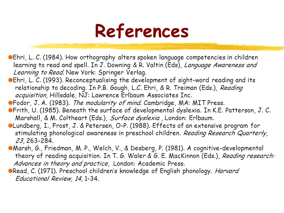 References Ehri, L. C. (1984). How orthography alters spoken language competencies in children.