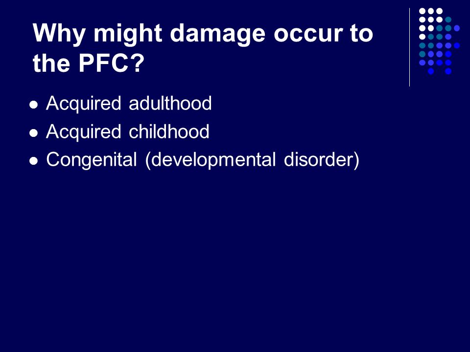 Why might damage occur to the PFC