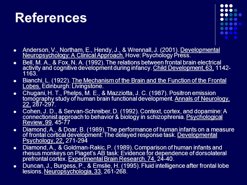 References Anderson, V., Northam, E., Hendy, J., & Wrennall, J. (2001). Developmental Neuropsychology: A Clinical Approach. Hove: Psychology Press.