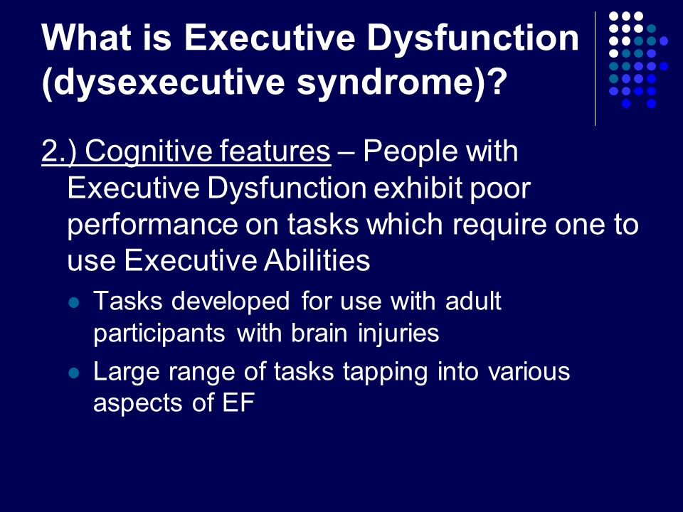 What is Executive Dysfunction (dysexecutive syndrome)