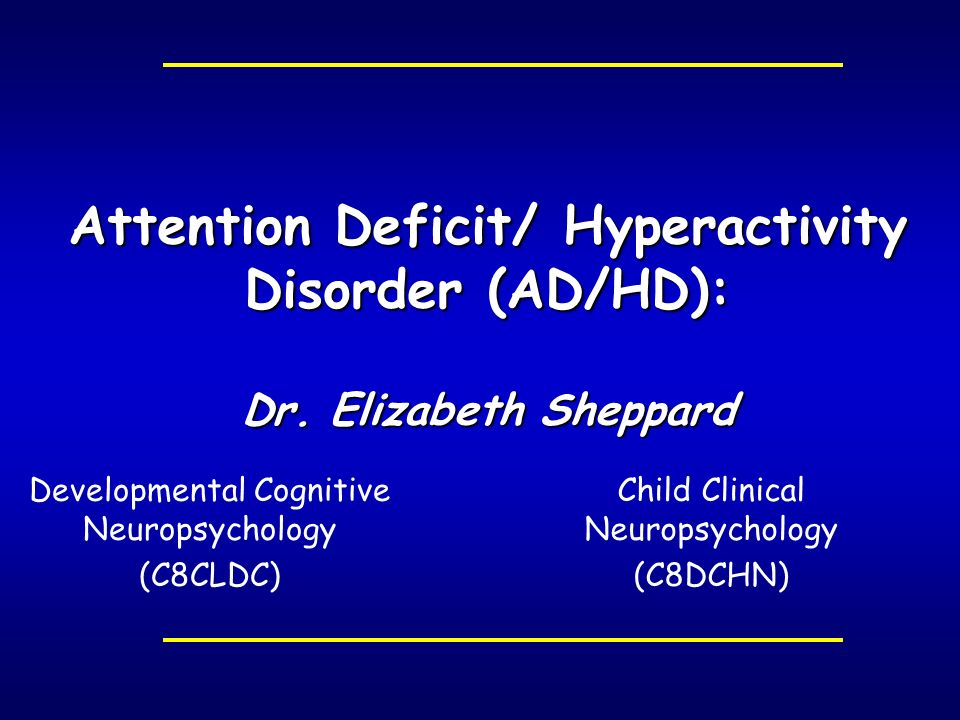 Attention Deficit/ Hyperactivity Disorder (AD/HD): Dr