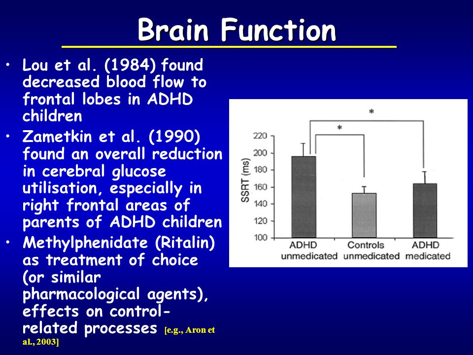 Brain Function Lou et al. (1984) found decreased blood flow to frontal lobes in ADHD children.