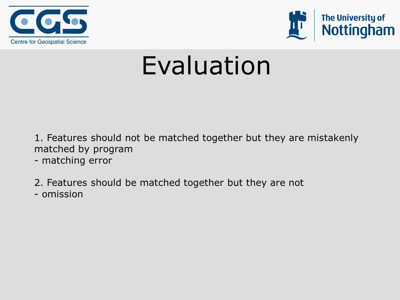 Evaluation 1. Features should not be matched together but they are mistakenly matched by program. - matching error.