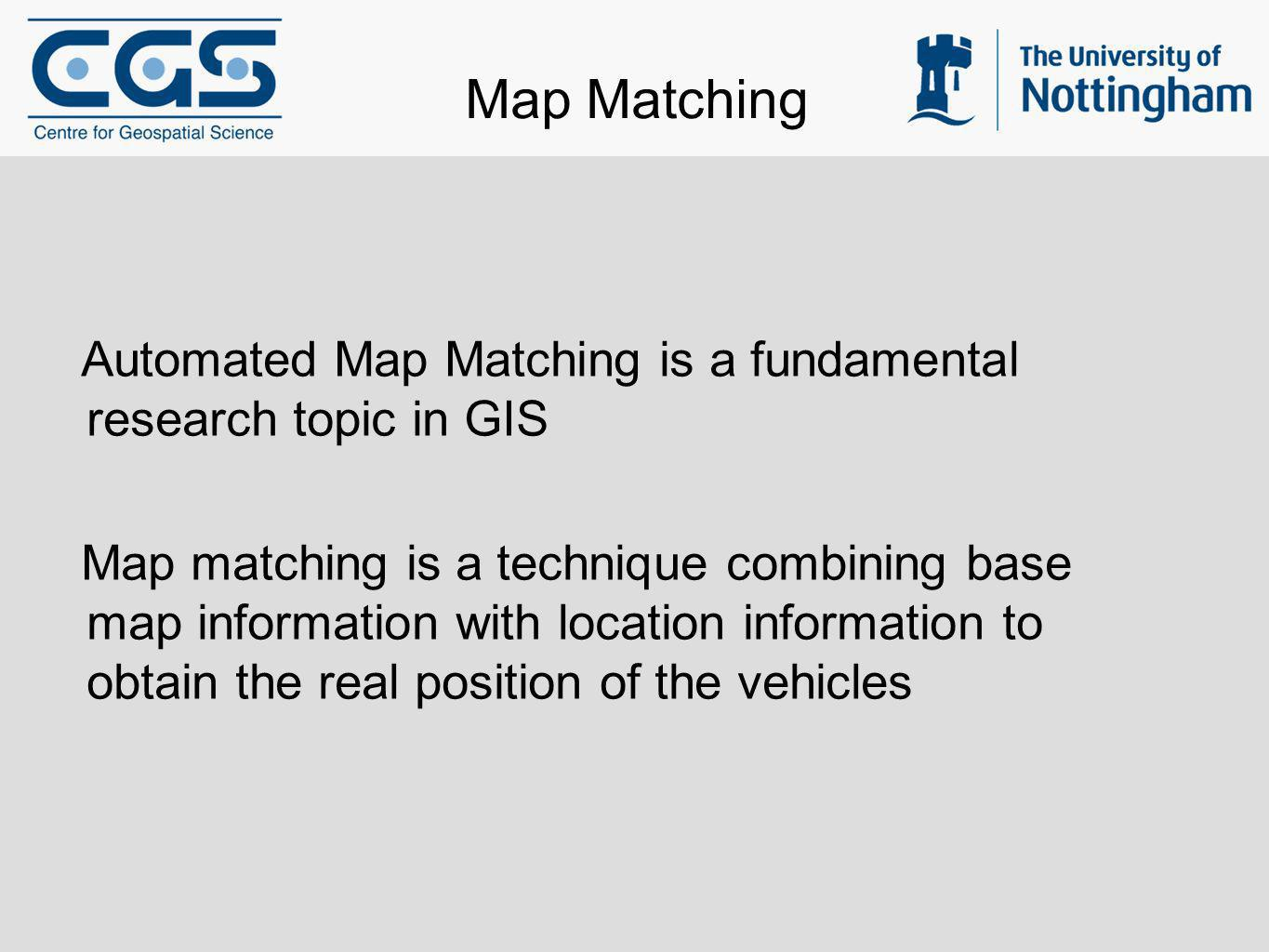 Map Matching Automated Map Matching is a fundamental research topic in GIS.
