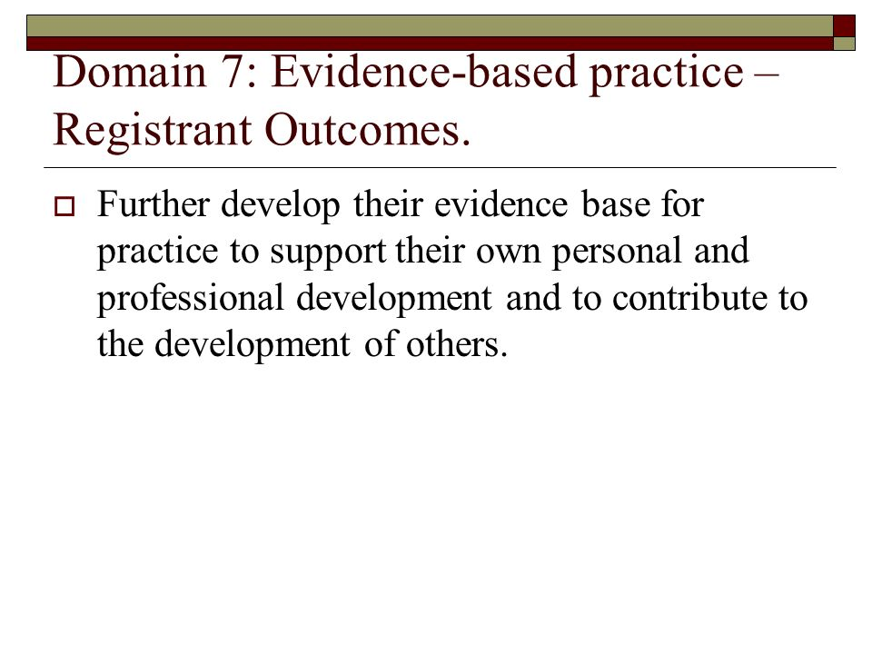Domain 7: Evidence-based practice – Registrant Outcomes.