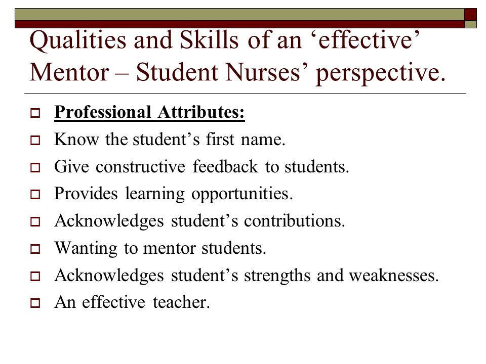 Qualities and Skills of an 'effective' Mentor – Student Nurses' perspective.