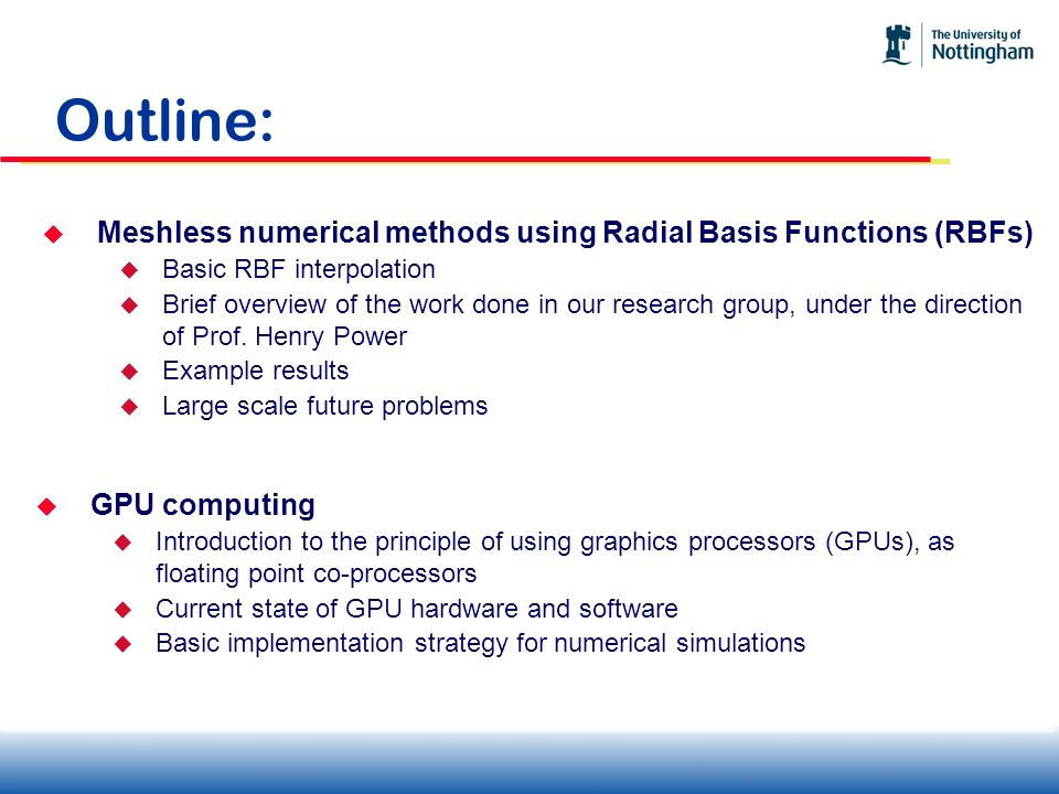 Outline: Meshless numerical methods using Radial Basis Functions (RBFs) Basic RBF interpolation.