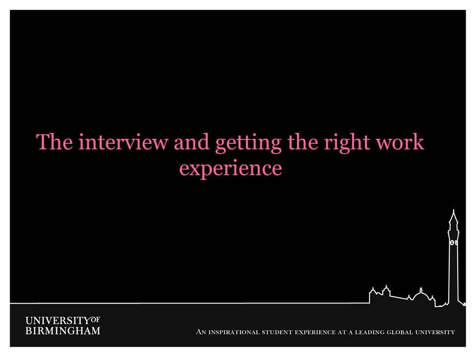 The interview and getting the right work experience