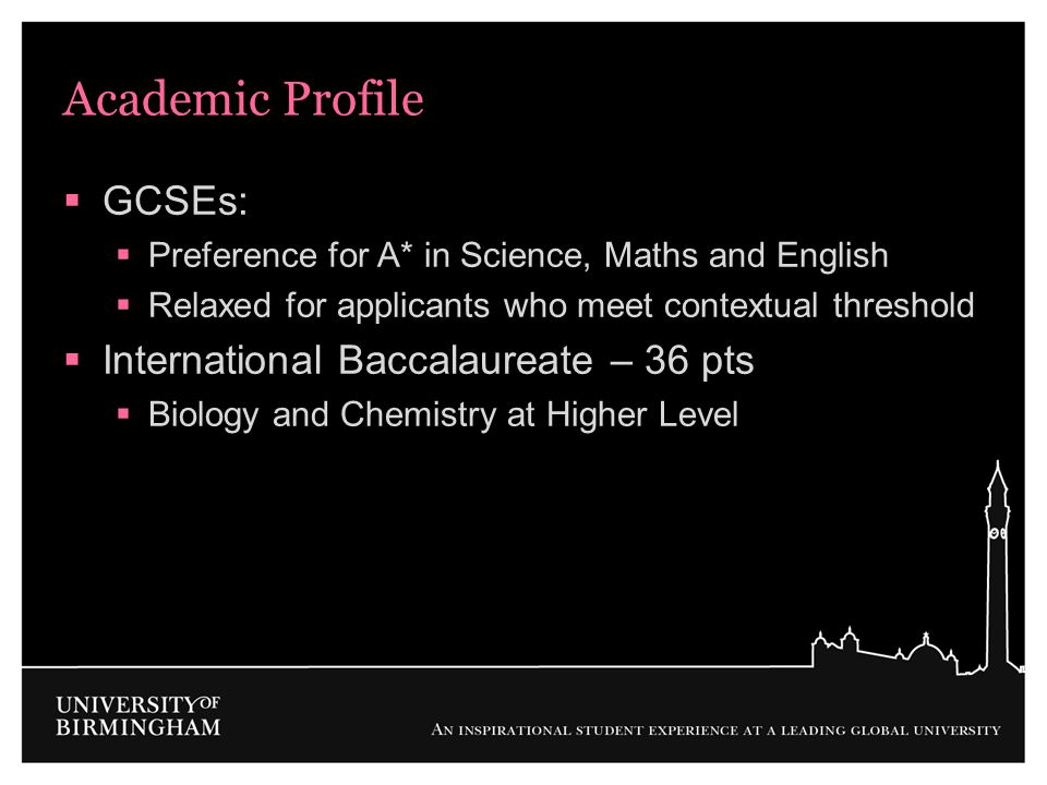Academic Profile GCSEs: International Baccalaureate – 36 pts