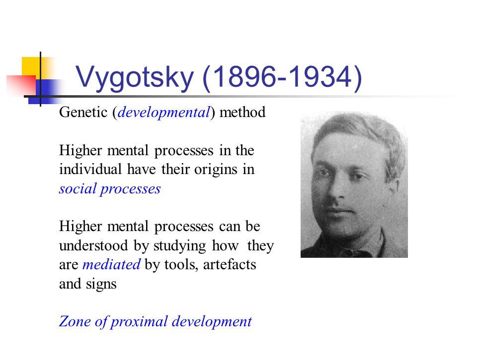 Vygotsky (1896-1934) Genetic (developmental) method