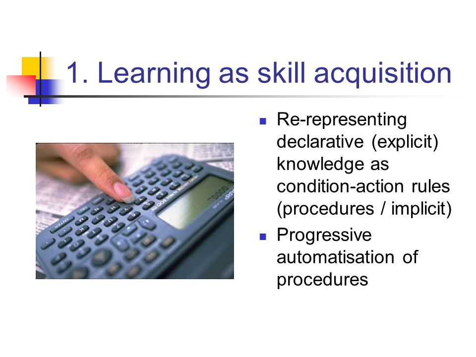 1. Learning as skill acquisition