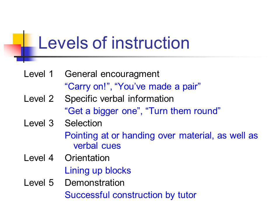 Levels of instruction Level 1 General encouragment
