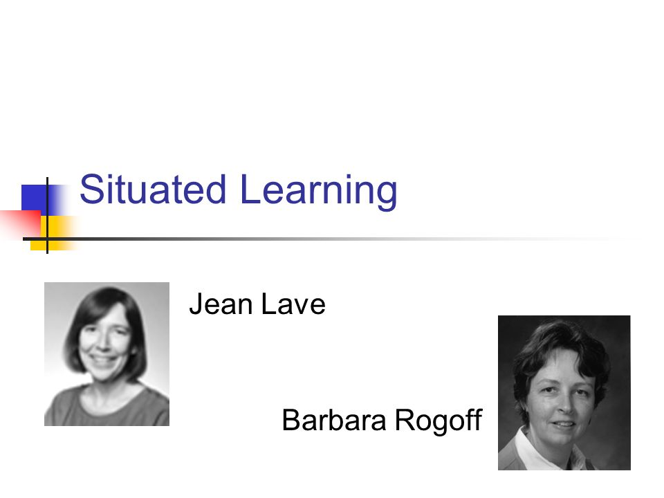 Situated Learning Jean Lave Barbara Rogoff