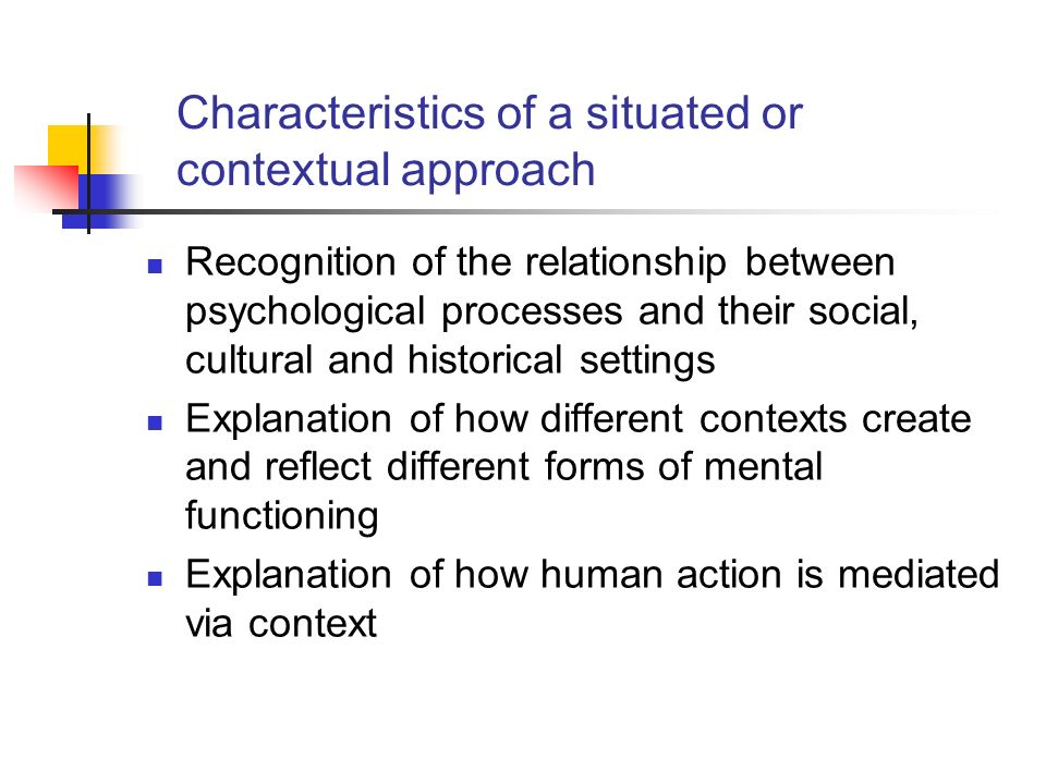 Characteristics of a situated or contextual approach