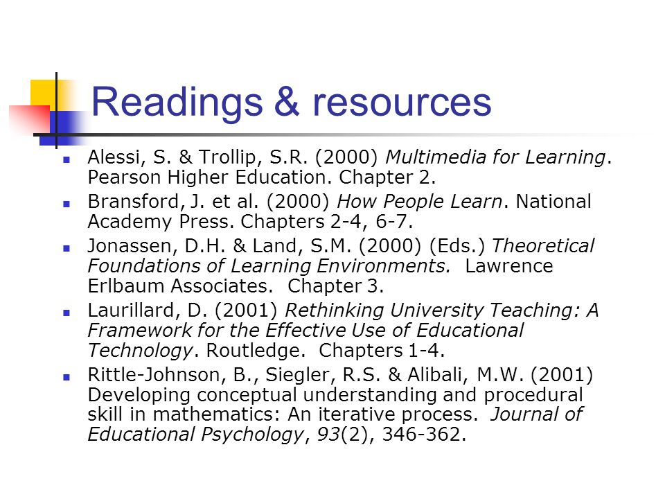 Readings & resources Alessi, S. & Trollip, S.R. (2000) Multimedia for Learning. Pearson Higher Education. Chapter 2.
