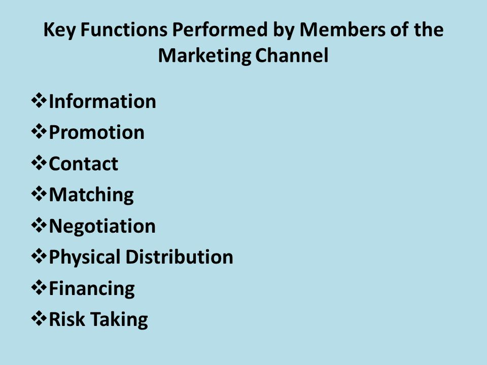"key functions of marketing channel members Different organizations in a marketing channel are responsible for different value- adding activities the following are some of the most common functions channel  members perform however, keep in mind that ""who  key takeaway different."