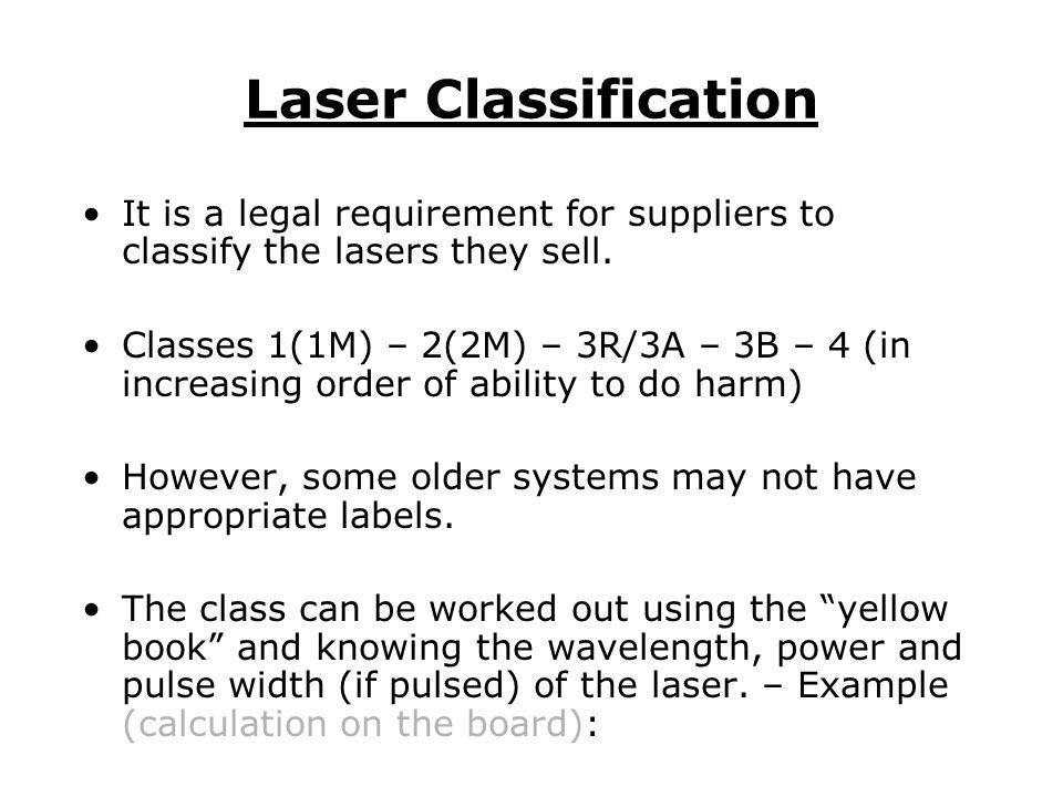 Laser Classification It is a legal requirement for suppliers to classify the lasers they sell.