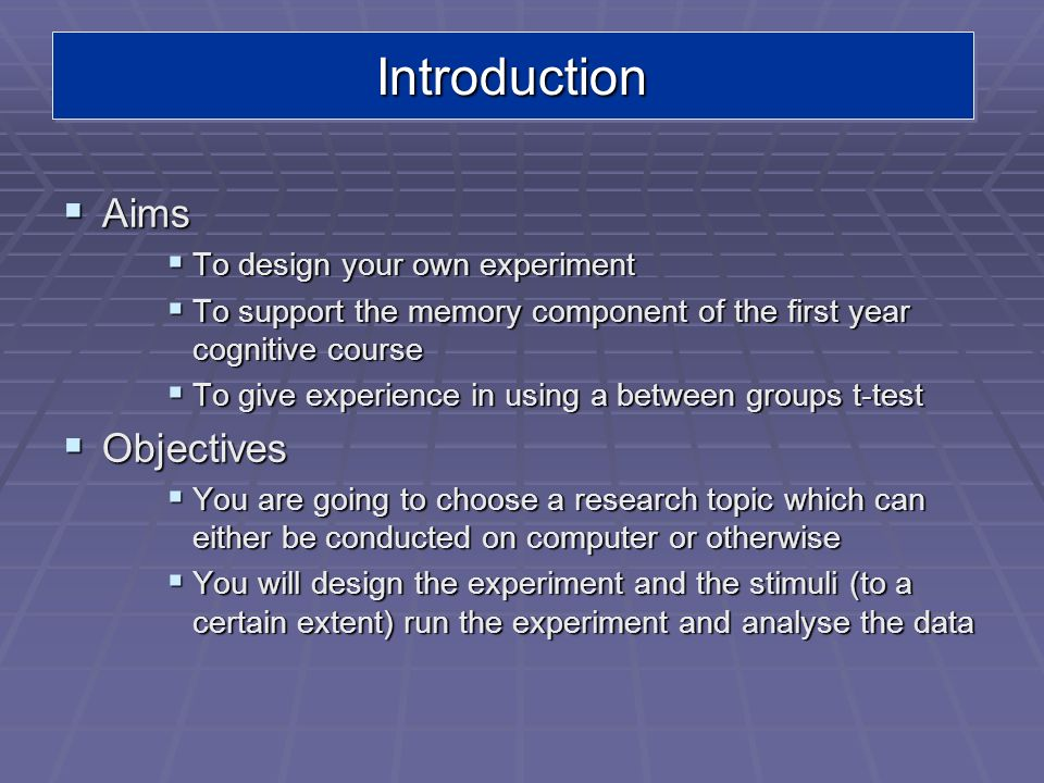 Introduction Aims Objectives To design your own experiment