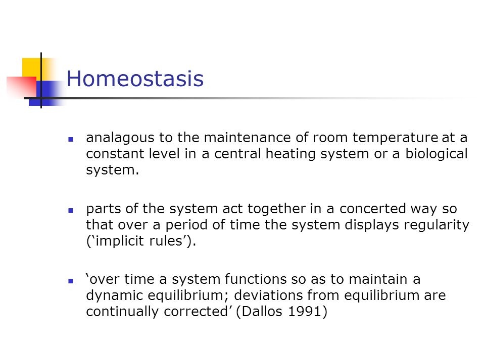 Homeostasis analagous to the maintenance of room temperature at a constant level in a central heating system or a biological system.