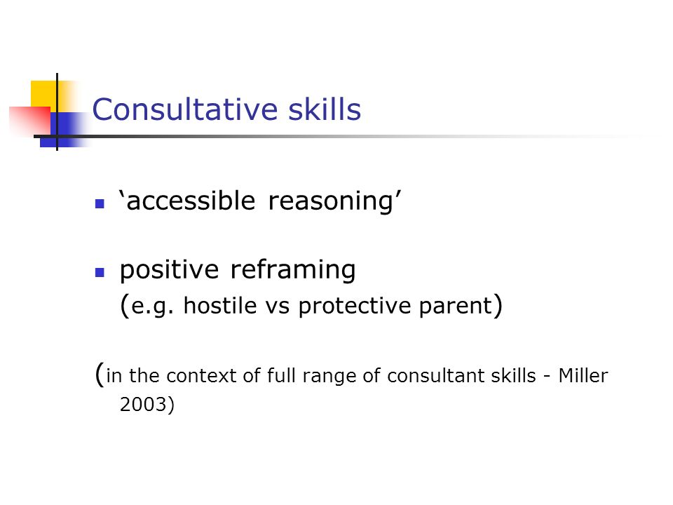 Consultative skills 'accessible reasoning' positive reframing