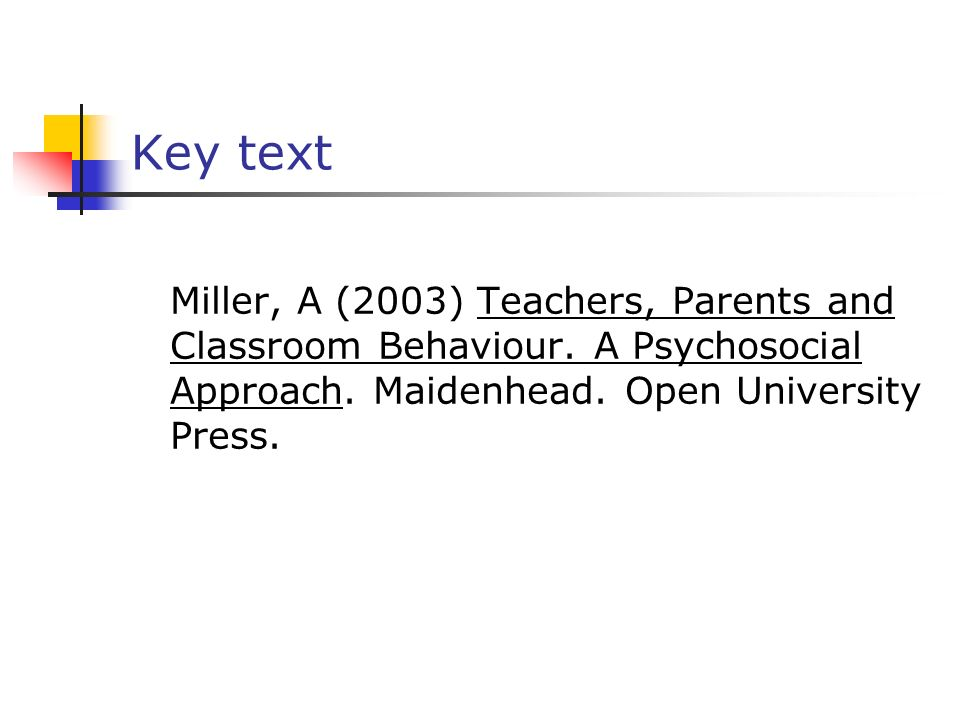 Key text Miller, A (2003) Teachers, Parents and Classroom Behaviour.