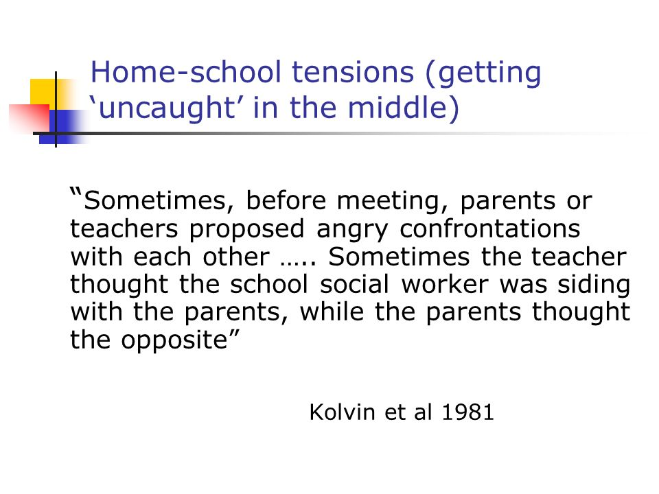 Home-school tensions (getting 'uncaught' in the middle)