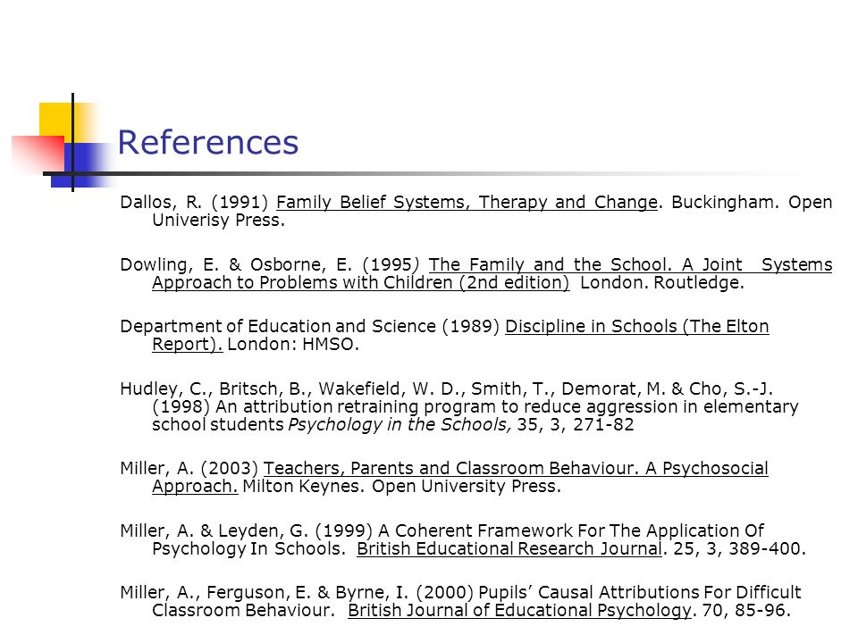 References Dallos, R. (1991) Family Belief Systems, Therapy and Change. Buckingham. Open Univerisy Press.