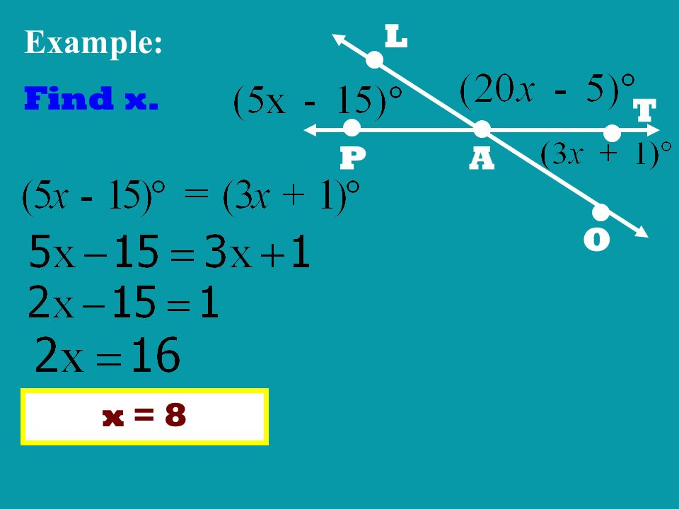 L P A T O Example: Find x. x = 8