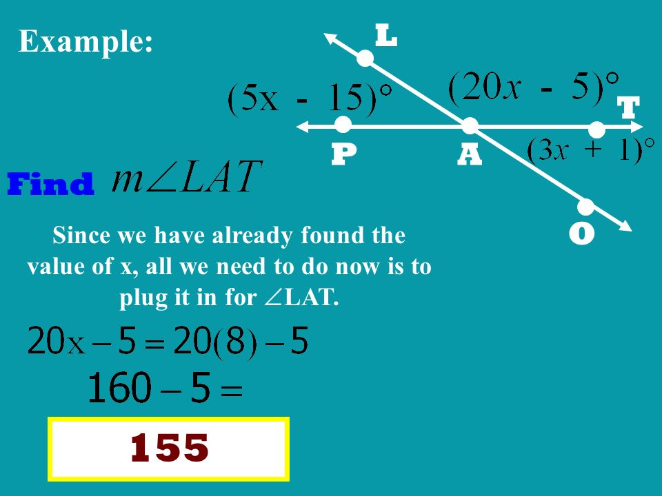 L P. A. T. O. Example: Find. Since we have already found the value of x, all we need to do now is to plug it in for LAT.