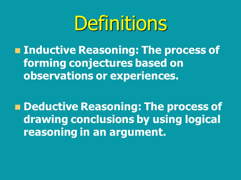 Definitions Inductive Reasoning: The process of forming conjectures based on observations or experiences.
