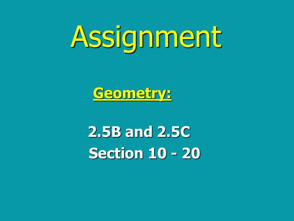 Assignment Geometry: 2.5B and 2.5C Section