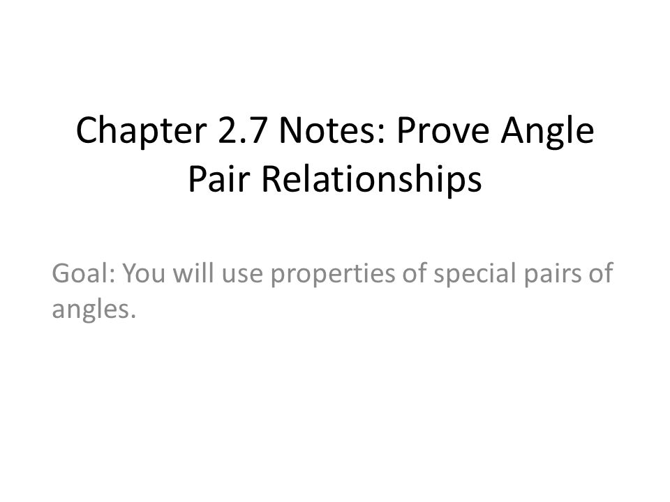 Chapter 2.7 Notes: Prove Angle Pair Relationships