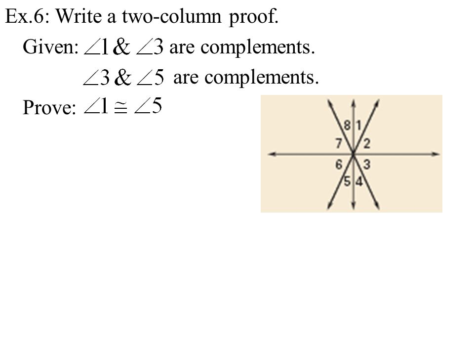Ex. 6: Write a two-column proof. Given: are complements