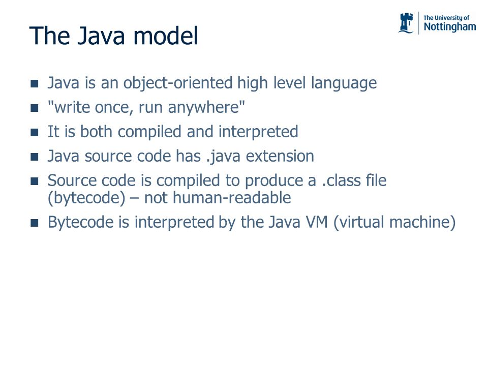 The Java model Java is an object-oriented high level language