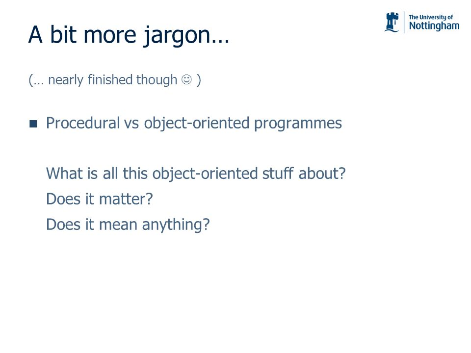 A bit more jargon… Procedural vs object-oriented programmes