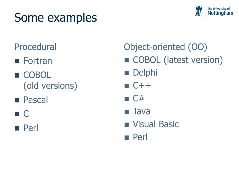 Some examples Procedural Fortran COBOL (old versions) Pascal C Perl